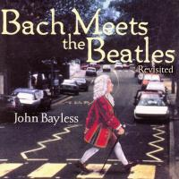 CD - John Bayless Bach meets the Beatles - Revisited