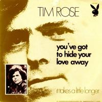 SINGLE - Tim Rose You've got to hide your love away